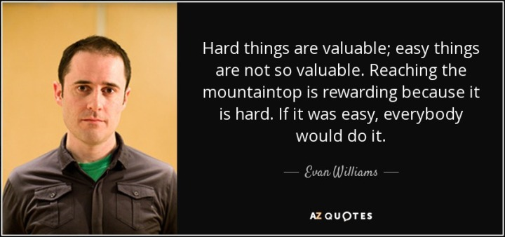 quote-hard-things-are-valuable-easy-things-are-not-so-valuable-reaching-the-mountaintop-is-evan-williams-131-86-87